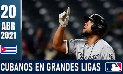 Resumen Cubanos en Grandes Ligas - 20 Abr 2021