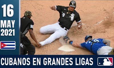 Resumen Cubanos en Grandes Ligas - 16 May 2021