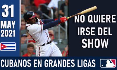 Resumen Cubanos en Grandes Ligas - 31 May 2021