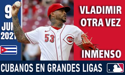 Resumen Cubanos en Grandes Ligas - 9 Jun 2021