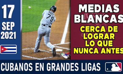 Resumen Cubanos en Grandes Ligas - 17 Sep 2021
